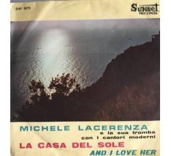 Michele Lacerenza con I Cantori Moderni di Alessandroni – La Casa Del Sole - Vinile 45 RPM