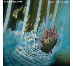 Black Salvation ‎– Uncertainty Is Bliss - LP/Vinile