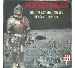 Mardi Gras – Girl I've Got News For You / If I Can't Have You – 45 RPM