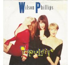 Wilson Phillips – Impulsive – 45 RPM