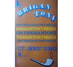 Brigan Tony - Ci ... nné uno e ... – (Cassetta)