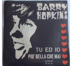 Barry Hopkins ‎– Tu Ed Io / Piu' Bella Che Mai - Single 45 RPM
