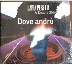 Ilaria Peretti & Double Side ‎– Dove Andrò - CD