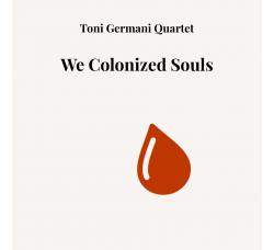 Toni Germani Quartet (We Colonized Souls) - CD Album