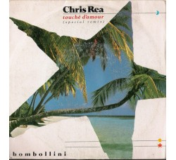 Chris Rea ‎– Touché D'Amour (Special Remix) / Bombollini – 45 RPM