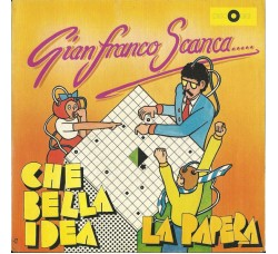 Gianfranco Scanca ‎– Che Bella Idea / La Papera  – 45 RPM