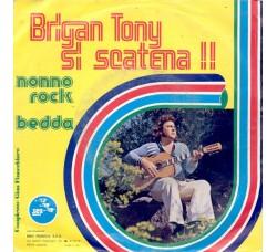Brigan Tony – Brigan Tony Si Scatena !! - Nonno Rock / Bedda – 45 RPM