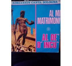 Adrianein canta Bologna - Al mi matrimoni / Al de' d'incù – 45 RPM