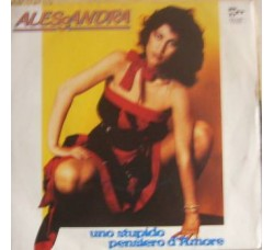 Alessandra  – Uno Stupido Pensiero D'Amore - 45 RPM