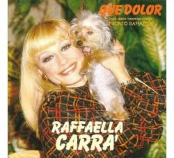 Raffaella Carra'* – Que Dolor