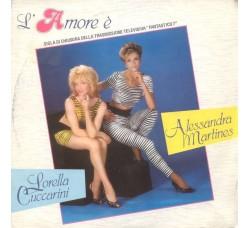 Alessandra Martines e Lorella Cuccarini – L'Amore È - 45 RPM