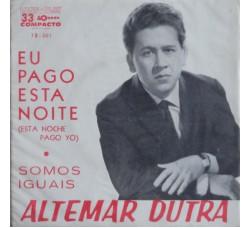 Altemar Dutra – Eu Pago Esta Noite (Esta Noche Pago Yo) / Somos Iguais