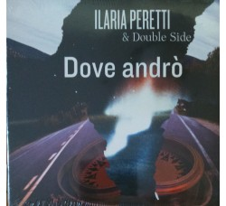 Ilaria Peretti & Double Side ‎– Dove Andrò - (CD)