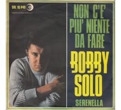 Bobby Solo – Non C'È Più Niente Da Fare / Serenella