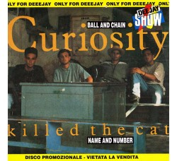 Curiosity Killed The Cat – Ball And Chain / Name And Number