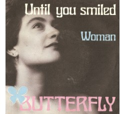 Butterfly (19) ‎– Until You Smiled / Woman