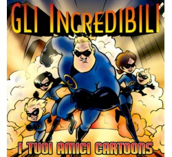 Gli Incredibili ‎– I Tuoi Amici Cartoons - (CD compilation)