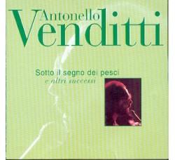 Antonello Venditti – Sotto Il Segno Dei Pesci E Altri Successi - (CD)