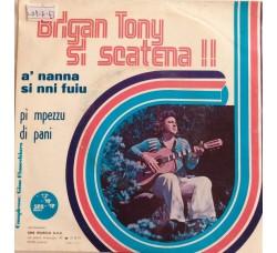 Brigan Tony – Si Scatena!! - à nanna si nni fuiu - Single 45 giri