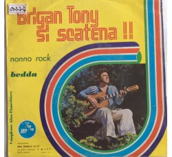 Brigan Tony – Brigan Tony Si Scatena !! -  Single 45 RPM