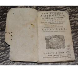INSTITUTIONES ARITHMETICAE  PAULINI A S. JOSEPHO cum appendice - Venezia 1770