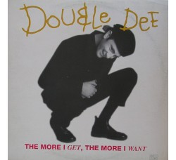 Double Dee ‎– The More I Get, The More I Want