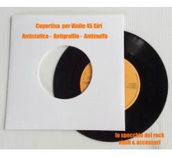 Copertine per dischi vinili 45 giri - Antistatici, Antigraffio, Antimuffa - Qtà 25