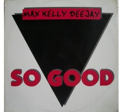 Max Kelly Deejay ‎– So Good - LP/Vinile