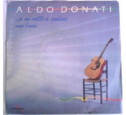 Aldo Donati – ...E Mi Metto A Cantare / Verso L'Amore - 45 RPM