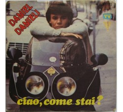 Daniel Danieli – Ciao, Come Stai? - 45 RPM