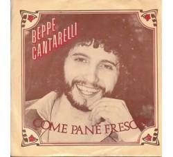 Beppe Cantarelli – Come Pane Fresco - 45 RPM
