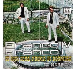 Franco IV Franco I – Se Ogni Sera, Prima Di Dormire / Sei Di Un Altro - 45 RPM
