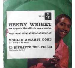 Henry Wright – Voglio Amarti Cosi (You Belong to My Heart) / ll Ritratto Nel Fuoco (Pictures In The Fire)