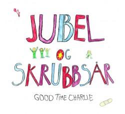 Good Time Charlie – Jubel Og Skrubbsår + CD